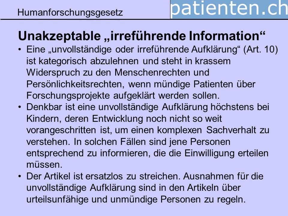 Humanforschungsgesetz Unakzeptable irreführende Information Eine unvollständige oder irreführende Aufklärung (Art. 10) ist kategorisch abzulehnen und