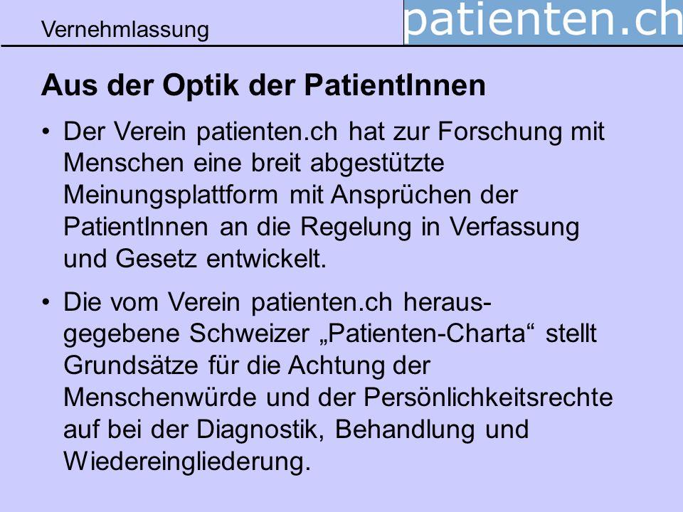 Vernehmlassung Aus der Optik der PatientInnen Der Verein patienten.ch hat zur Forschung mit Menschen eine breit abgestützte Meinungsplattform mit Ansp