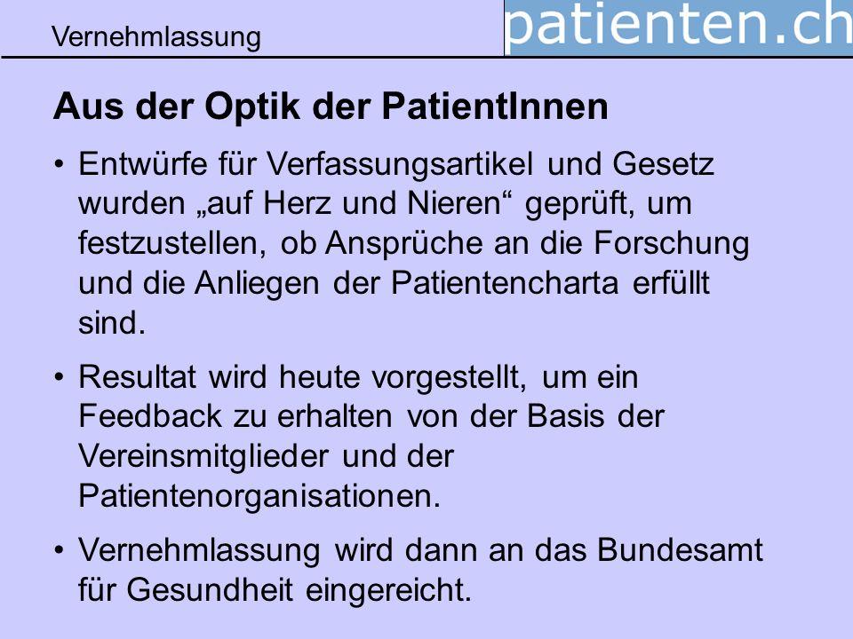 Vernehmlassung Aus der Optik der PatientInnen Entwürfe für Verfassungsartikel und Gesetz wurden auf Herz und Nieren geprüft, um festzustellen, ob Ansp