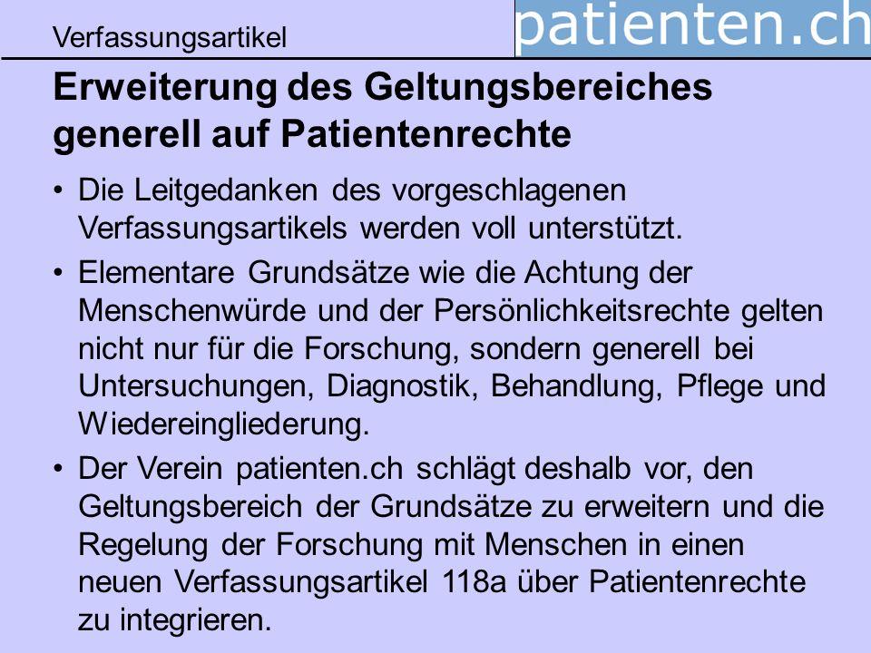 Verfassungsartikel Erweiterung des Geltungsbereiches generell auf Patientenrechte Die Leitgedanken des vorgeschlagenen Verfassungsartikels werden voll