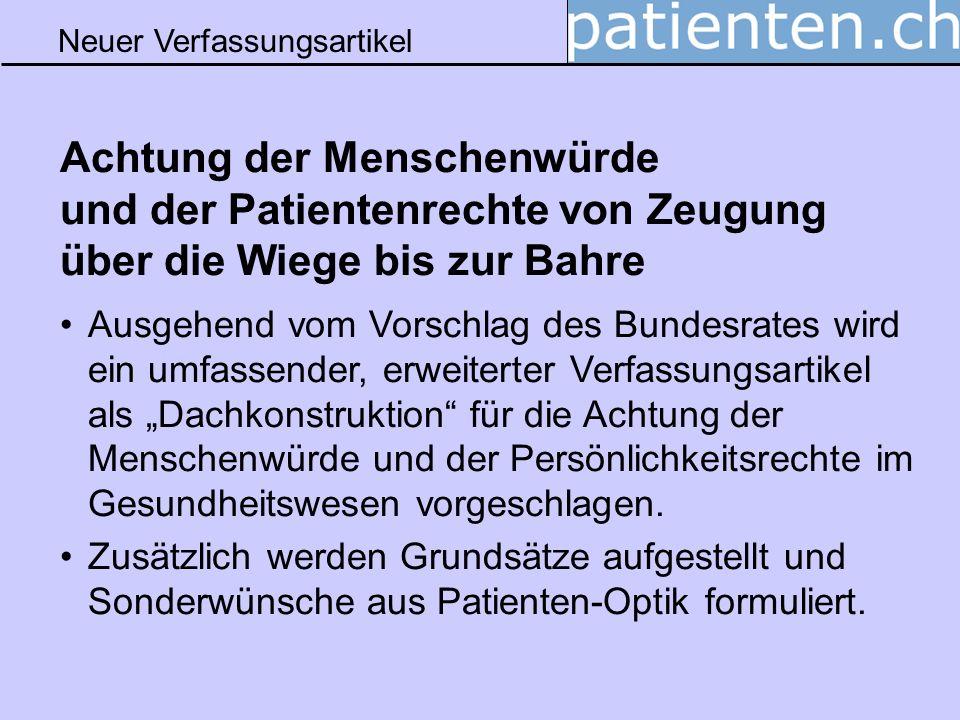 Neuer Verfassungsartikel Achtung der Menschenwürde und der Patientenrechte von Zeugung über die Wiege bis zur Bahre Ausgehend vom Vorschlag des Bundes