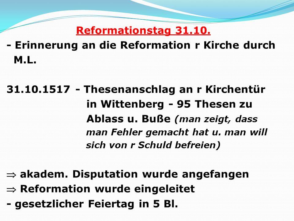 Reformationstag 31.10. - Erinnerung an die Reformation r Kirche durch M.L. 31.10.1517 - Thesenanschlag an r Kirchentür in Wittenberg - 95 Thesen zu Ab