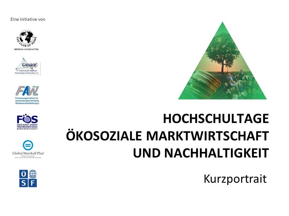 HOCHSCHULTAGE ÖKOSOZIALE MARKTWIRTSCHAFT UND NACHHALTIGKEIT Kurzportrait Eine Initiative von GERMAN ASSOCIATION
