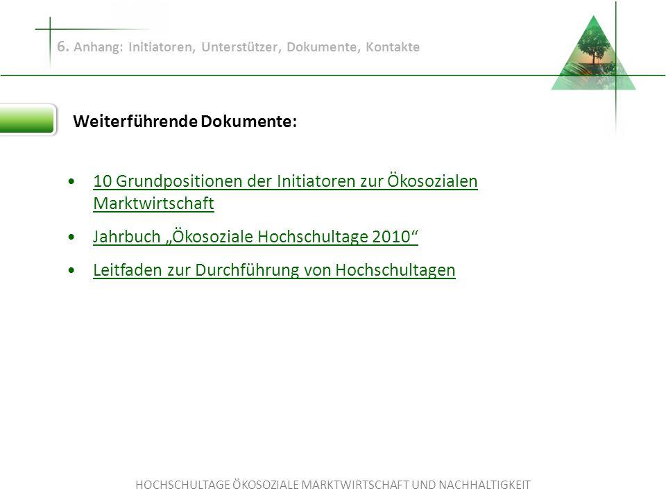 HOCHSCHULTAGE ÖKOSOZIALE MARKTWIRTSCHAFT UND NACHHALTIGKEIT Weiterführende Dokumente: 6. Anhang: Initiatoren, Unterstützer, Dokumente, Kontakte 10 Gru