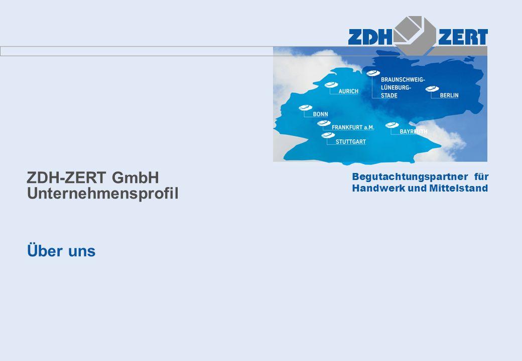 Begutachtungspartner für Handwerk und Mittelstand ZDH-ZERT GmbH Unternehmensprofil Über uns