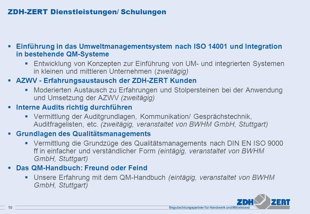 Begutachtungspartner für Handwerk und Mittelstand 10 ZDH-ZERT Dienstleistungen/ Schulungen Einführung in das Umweltmanagementsystem nach ISO 14001 und