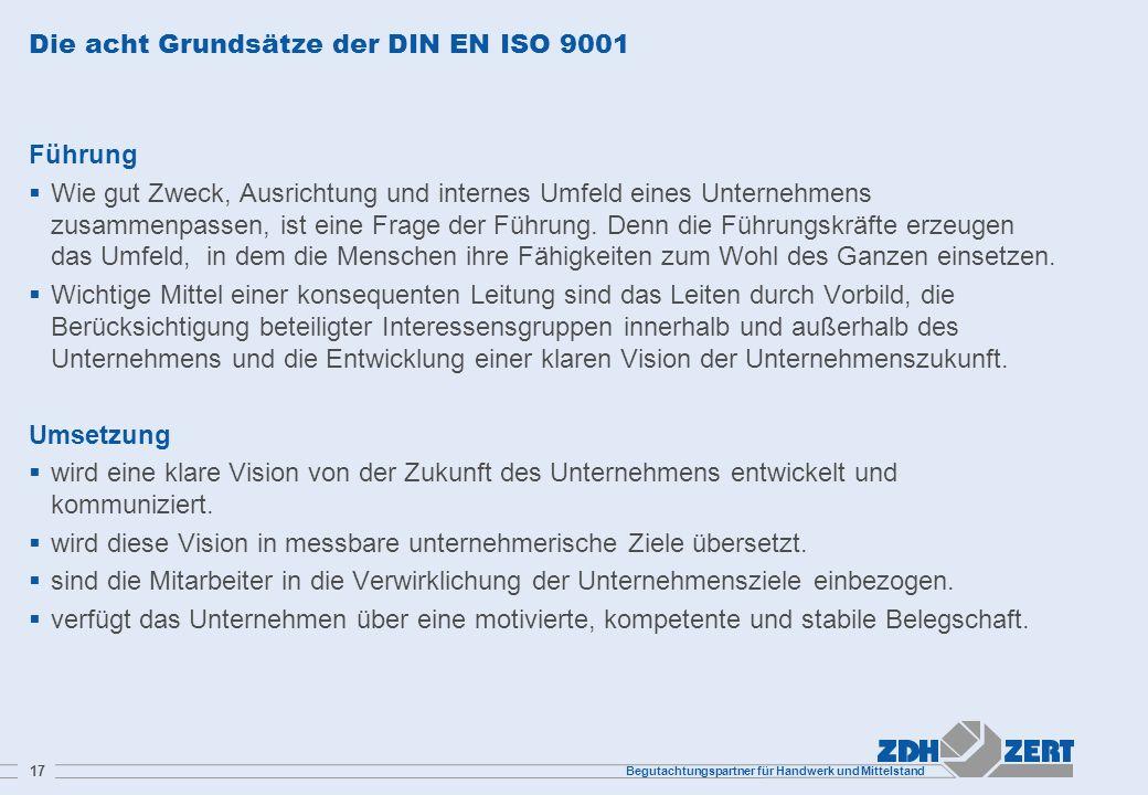 Begutachtungspartner für Handwerk und Mittelstand 17 Die acht Grundsätze der DIN EN ISO 9001 Führung Wie gut Zweck, Ausrichtung und internes Umfeld ei