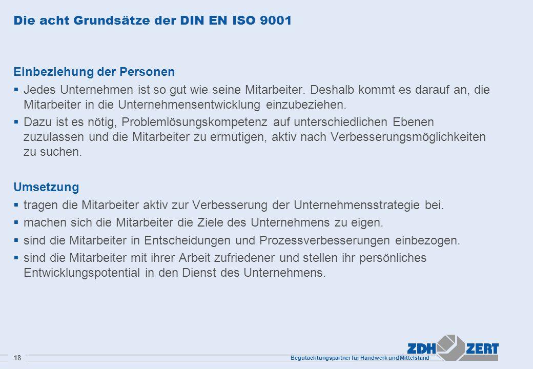 Begutachtungspartner für Handwerk und Mittelstand 18 Die acht Grundsätze der DIN EN ISO 9001 Einbeziehung der Personen Jedes Unternehmen ist so gut wi