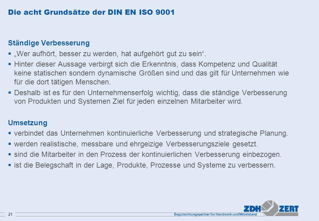 Begutachtungspartner für Handwerk und Mittelstand 21 Die acht Grundsätze der DIN EN ISO 9001 Ständige Verbesserung Wer aufhört, besser zu werden, hat