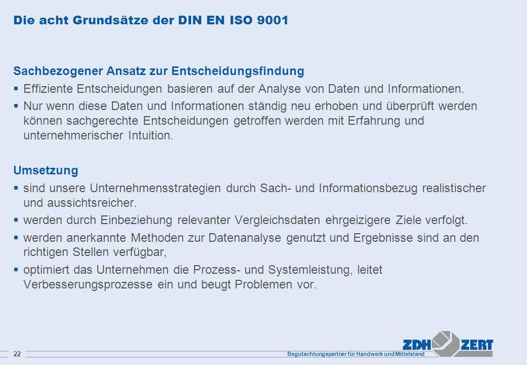 Begutachtungspartner für Handwerk und Mittelstand 22 Die acht Grundsätze der DIN EN ISO 9001 Sachbezogener Ansatz zur Entscheidungsfindung Effiziente