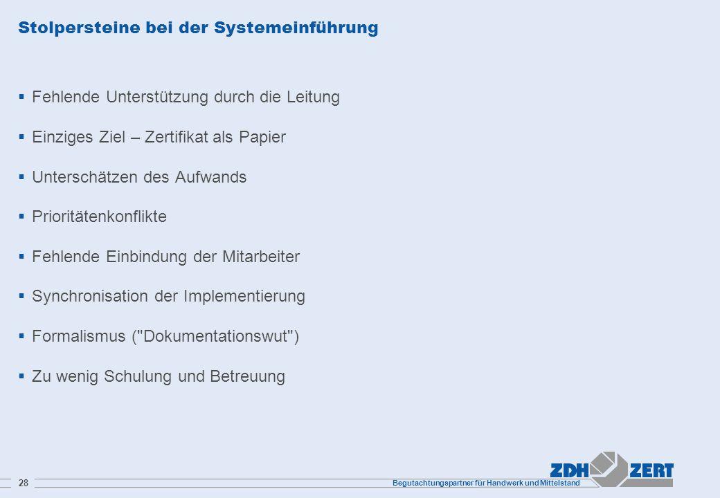 Begutachtungspartner für Handwerk und Mittelstand 28 Stolpersteine bei der Systemeinführung Fehlende Unterstützung durch die Leitung Einziges Ziel – Z