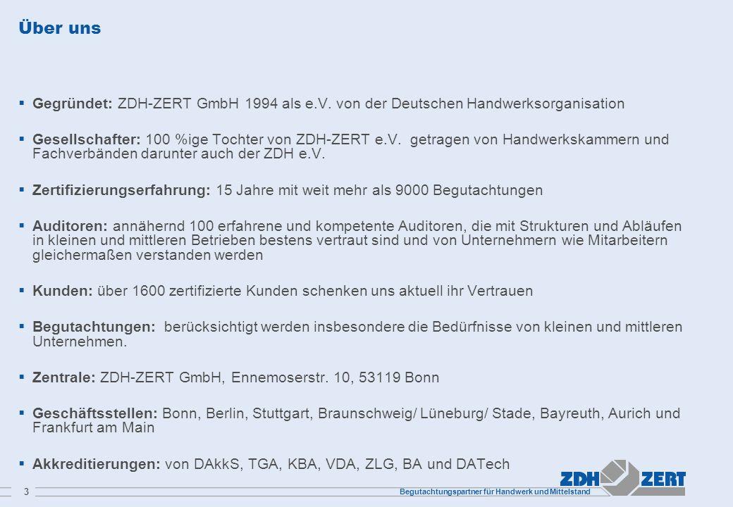 Begutachtungspartner für Handwerk und Mittelstand 3 Über uns Gegründet: ZDH-ZERT GmbH 1994 als e.V. von der Deutschen Handwerksorganisation Gesellscha