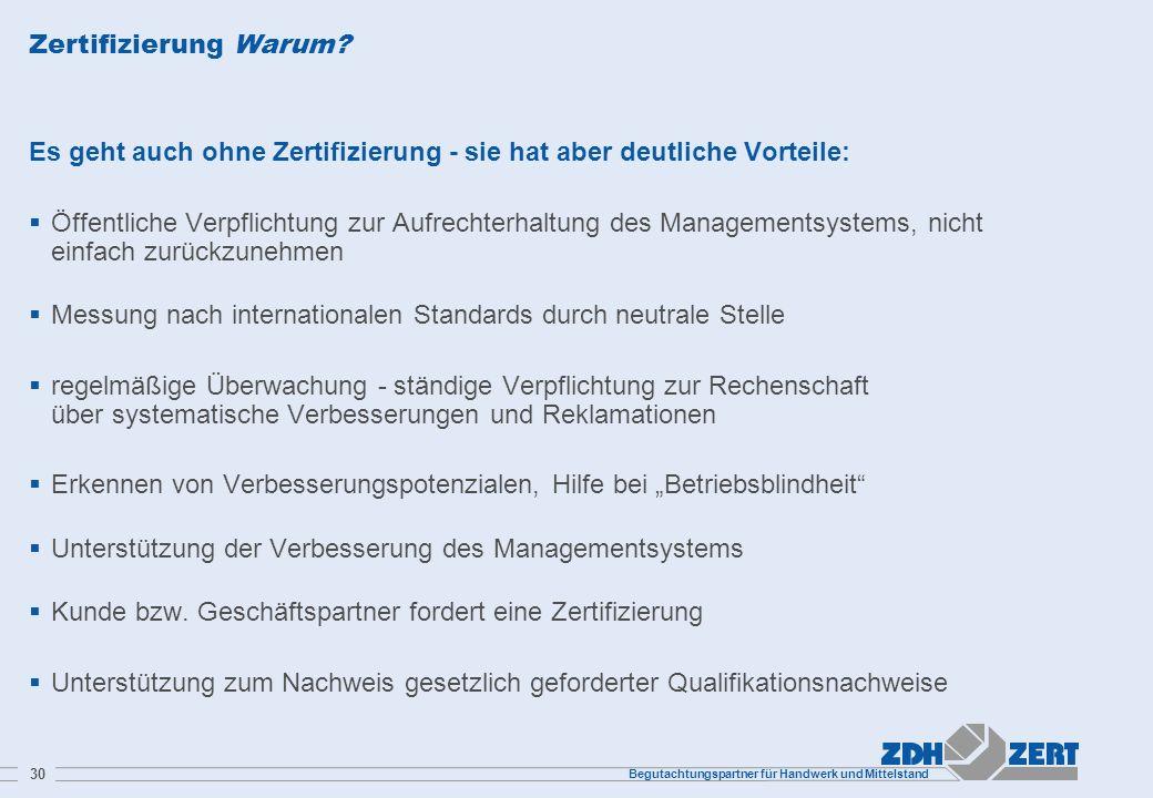 Begutachtungspartner für Handwerk und Mittelstand 30 Zertifizierung Warum? Es geht auch ohne Zertifizierung - sie hat aber deutliche Vorteile: Öffentl
