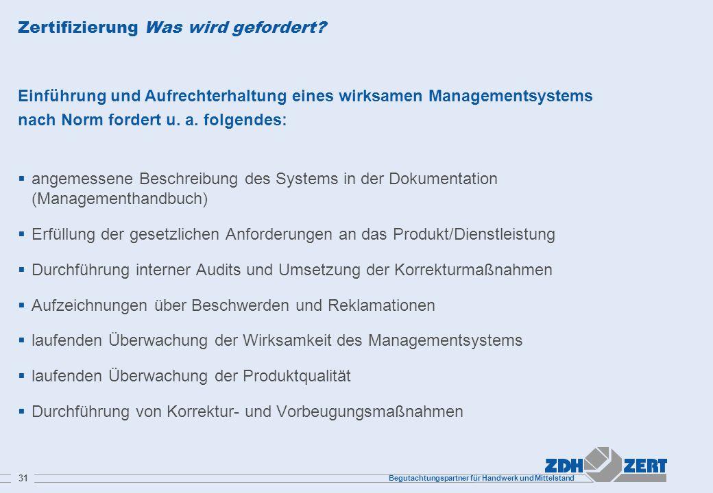 Begutachtungspartner für Handwerk und Mittelstand 31 Zertifizierung Was wird gefordert? Einführung und Aufrechterhaltung eines wirksamen Managementsys