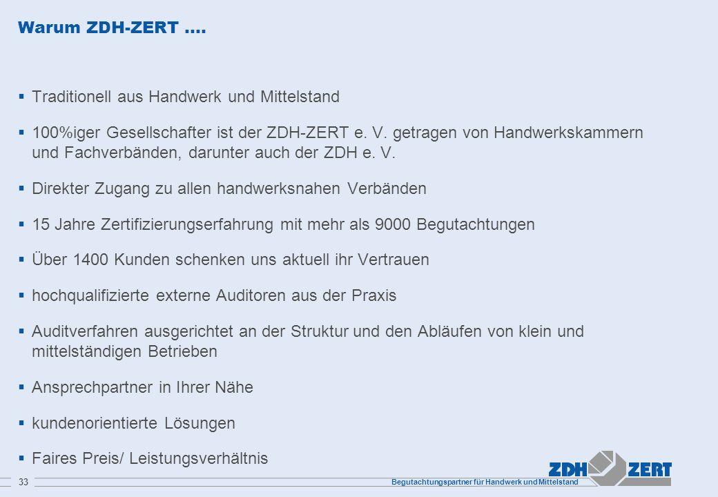 Begutachtungspartner für Handwerk und Mittelstand 33 Warum ZDH-ZERT …. Traditionell aus Handwerk und Mittelstand 100%iger Gesellschafter ist der ZDH-Z