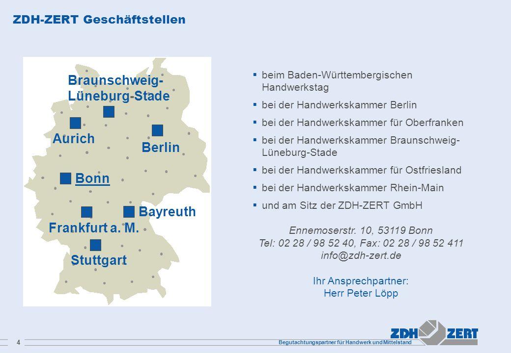 Begutachtungspartner für Handwerk und Mittelstand 4 ZDH-ZERT Geschäftstellen beim Baden-Württembergischen Handwerkstag bei der Handwerkskammer Berlin