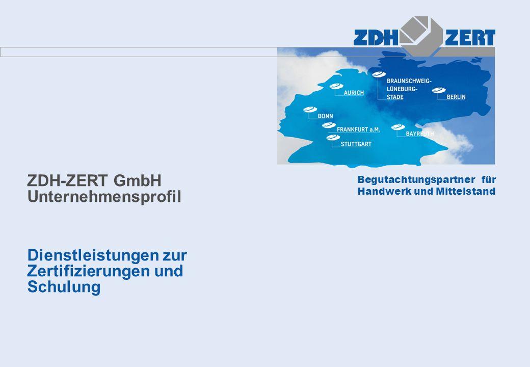 Begutachtungspartner für Handwerk und Mittelstand ZDH-ZERT GmbH Unternehmensprofil Dienstleistungen zur Zertifizierungen und Schulung