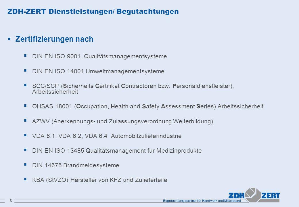 Begutachtungspartner für Handwerk und Mittelstand 8 ZDH-ZERT Dienstleistungen/ Begutachtungen Zertifizierungen nach DIN EN ISO 9001, Qualitätsmanageme