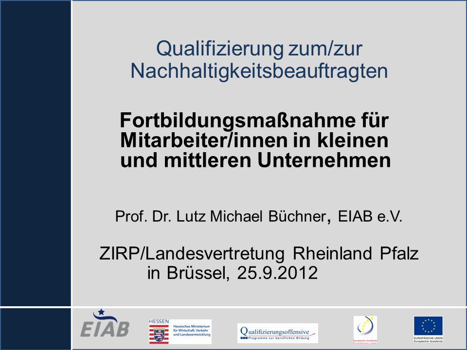 Qualifizierung zum/zur Nachhaltigkeitsbeauftragten Fortbildungsmaßnahme für Mitarbeiter/innen in kleinen und mittleren Unternehmen Prof. Dr. Lutz Mich