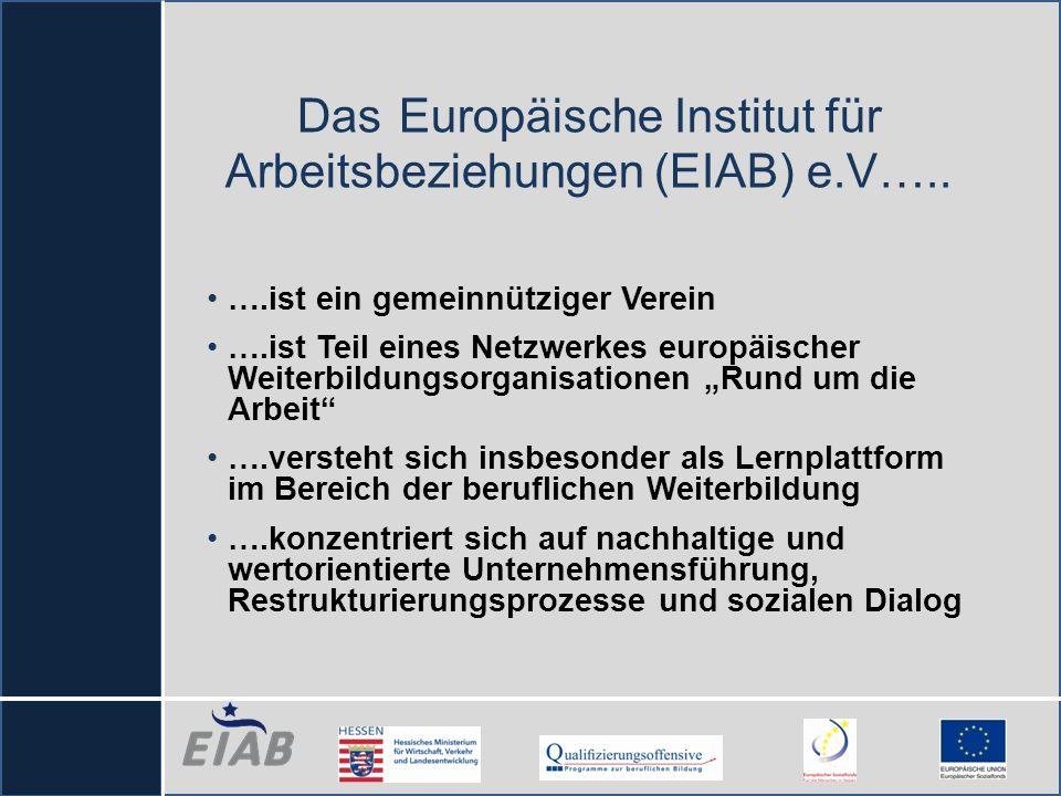 Das Europäische Institut für Arbeitsbeziehungen (EIAB) e.V….. ….ist ein gemeinnütziger Verein ….ist Teil eines Netzwerkes europäischer Weiterbildungso