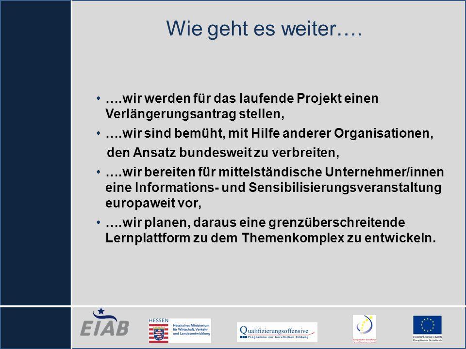 ….wir werden für das laufende Projekt einen Verlängerungsantrag stellen, ….wir sind bemüht, mit Hilfe anderer Organisationen, den Ansatz bundesweit zu