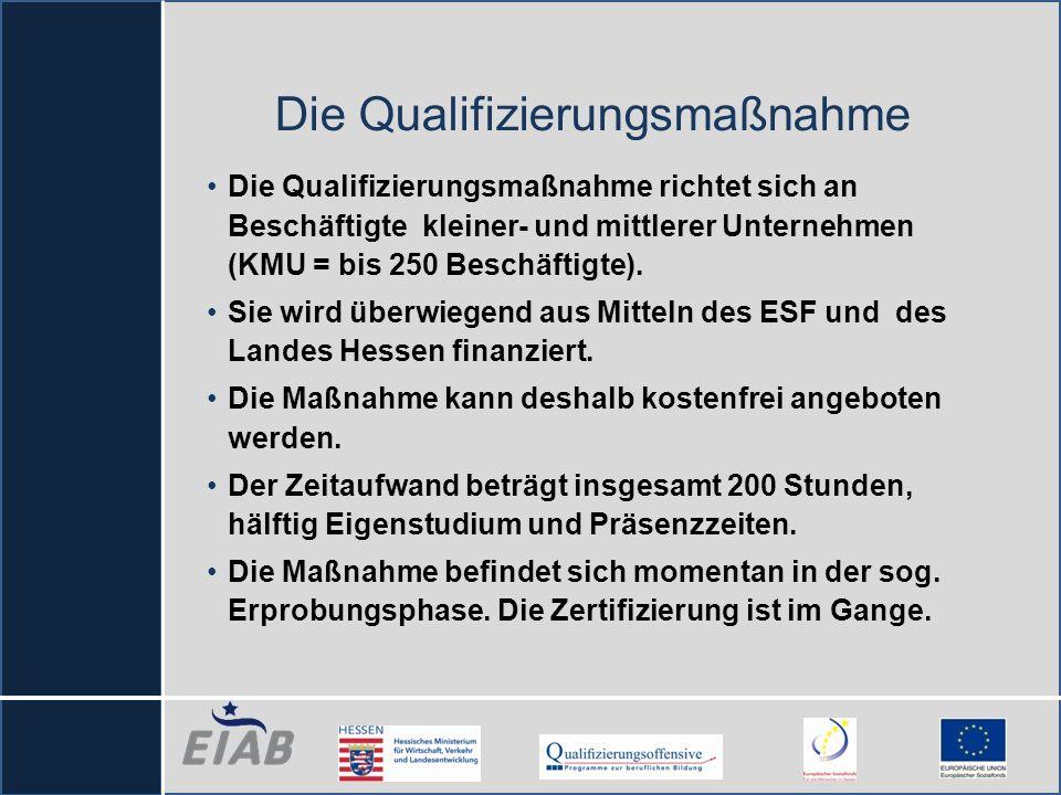 Die Qualifizierungsmaßnahme Die Qualifizierungsmaßnahme richtet sich an Beschäftigte kleiner- und mittlerer Unternehmen (KMU = bis 250 Beschäftigte).