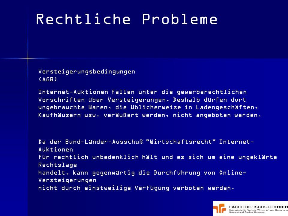 Rechtliche Probleme Versteigerungsbedingungen (AGB) Internet-Auktionen fallen unter die gewerberechtlichen Vorschriften über Versteigerungen. Deshalb