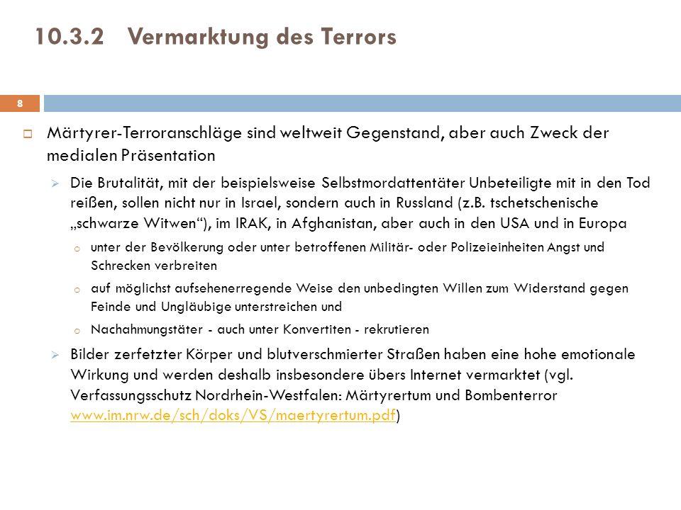 10.3.2Vermarktung des Terrors Märtyrer-Terroranschläge sind weltweit Gegenstand, aber auch Zweck der medialen Präsentation Die Brutalität, mit der beispielsweise Selbstmordattentäter Unbeteiligte mit in den Tod reißen, sollen nicht nur in Israel, sondern auch in Russland (z.B.