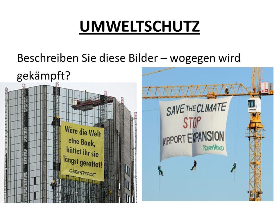UMWELTSCHUTZ Beschreiben Sie diese Bilder – wogegen wird gekämpft?