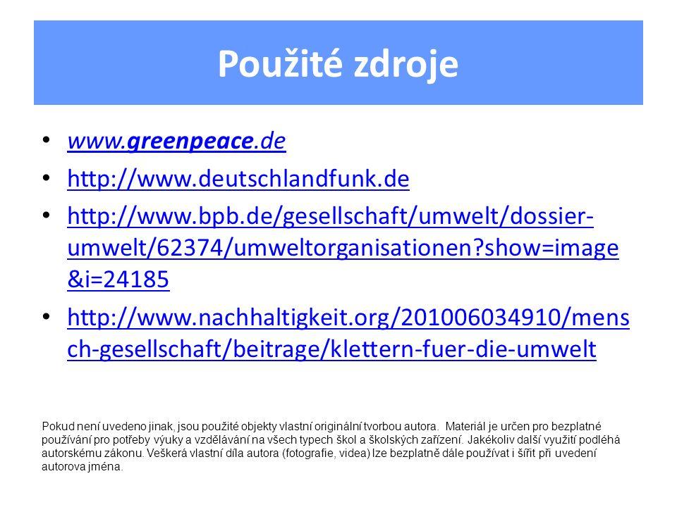Použité zdroje www.greenpeace.de www.greenpeace.de http://www.deutschlandfunk.de http://www.bpb.de/gesellschaft/umwelt/dossier- umwelt/62374/umweltorg