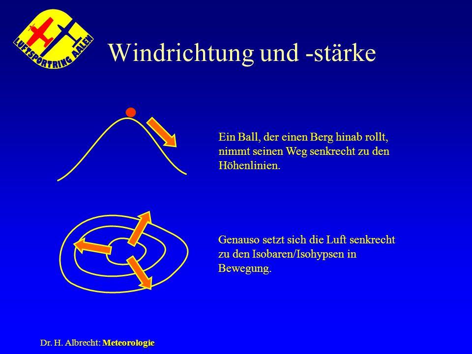Meteorologie Dr. H. Albrecht: Meteorologie Windrichtung und -stärke Ein Ball, der einen Berg hinab rollt, nimmt seinen Weg senkrecht zu den Höhenlinie