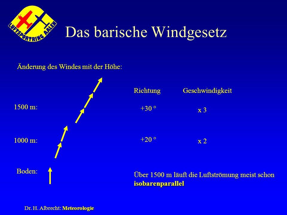 Meteorologie Dr. H. Albrecht: Meteorologie Das barische Windgesetz Änderung des Windes mit der Höhe: Boden: 1000 m: 1500 m: RichtungGeschwindigkeit +2