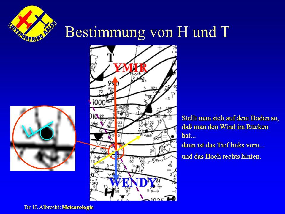 Meteorologie Dr. H. Albrecht: Meteorologie Bestimmung von H und T Stellt man sich auf dem Boden so, daß man den Wind im Rücken hat... dann ist das Tie