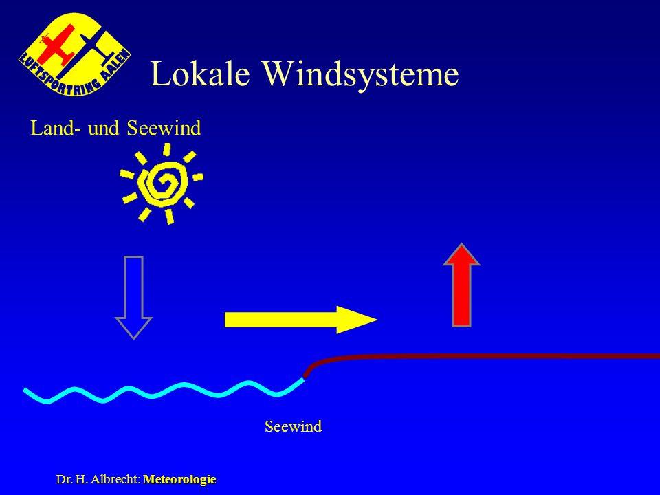 Meteorologie Dr. H. Albrecht: Meteorologie Lokale Windsysteme Land- und Seewind Seewind