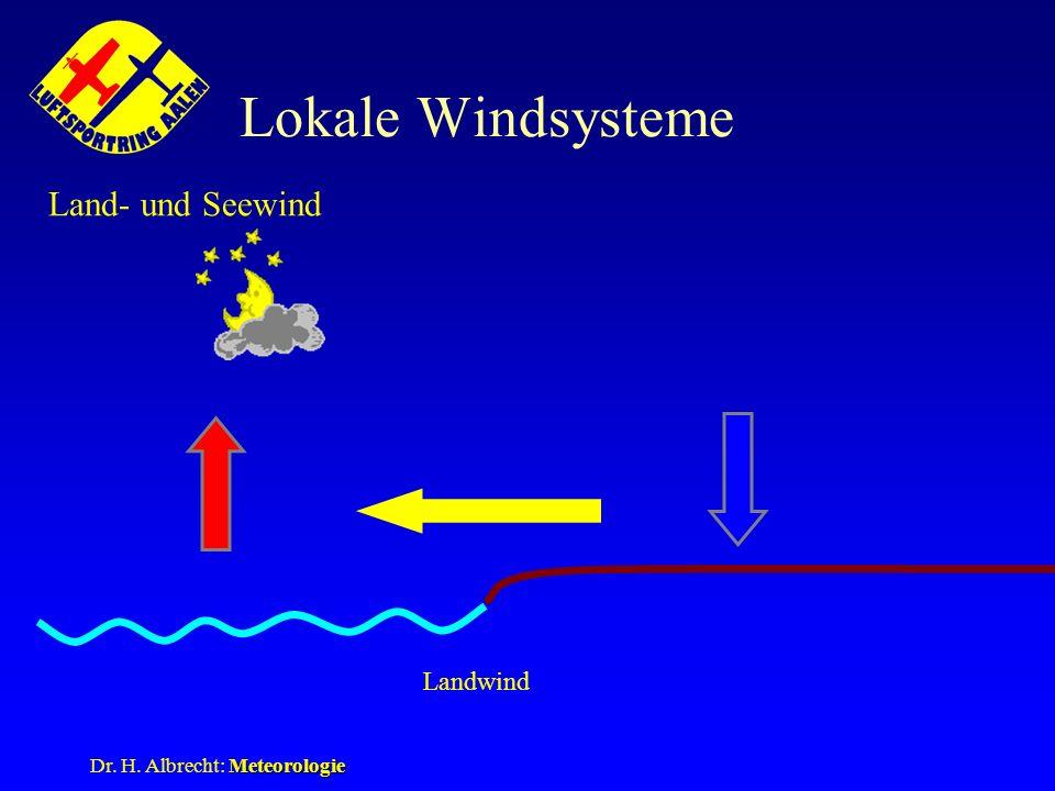 Meteorologie Dr. H. Albrecht: Meteorologie Lokale Windsysteme Land- und Seewind Landwind