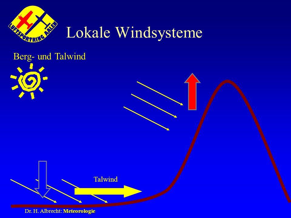 Meteorologie Dr. H. Albrecht: Meteorologie Lokale Windsysteme Berg- und Talwind Talwind