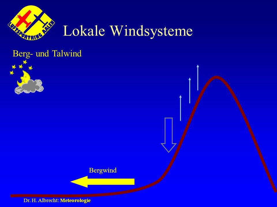 Meteorologie Dr. H. Albrecht: Meteorologie Lokale Windsysteme Berg- und Talwind Bergwind