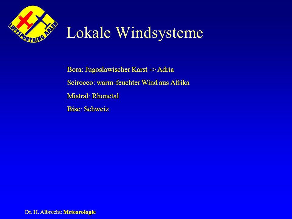 Meteorologie Dr. H. Albrecht: Meteorologie Lokale Windsysteme Bora: Jugoslawischer Karst -> Adria Scirocco: warm-feuchter Wind aus Afrika Mistral: Rho