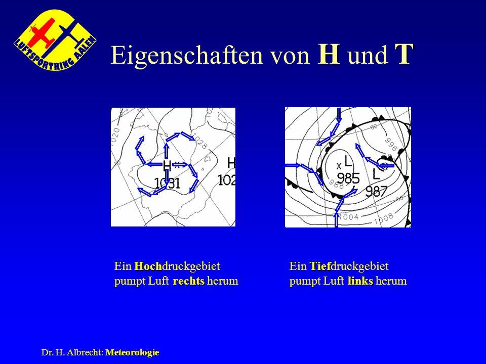 Meteorologie Dr. H. Albrecht: Meteorologie HT Eigenschaften von H und T Hoch rechts Ein Hochdruckgebiet pumpt Luft rechts herum Tief links Ein Tiefdru