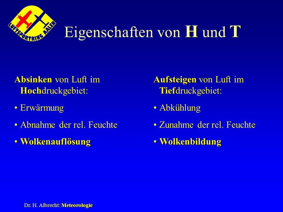 Meteorologie Dr. H. Albrecht: Meteorologie HT Eigenschaften von H und T Absinken Hoch Absinken von Luft im Hochdruckgebiet: Erwärmung Abnahme der rel.