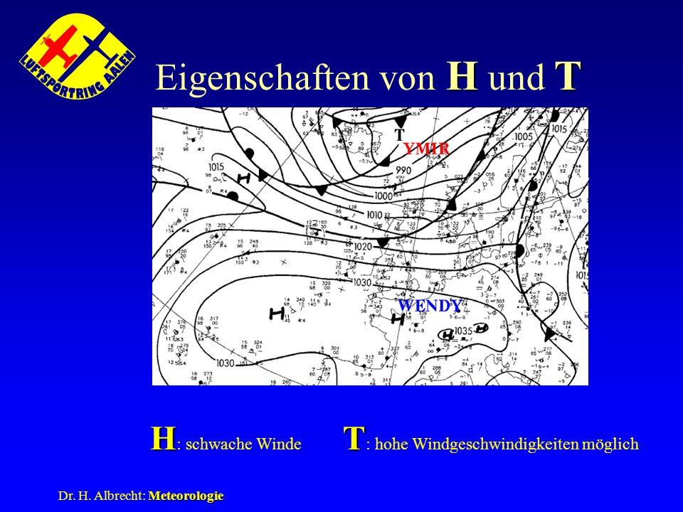 Meteorologie Dr. H. Albrecht: Meteorologie HT Eigenschaften von H und T HT H H : schwache Winde T T : hohe Windgeschwindigkeiten möglich