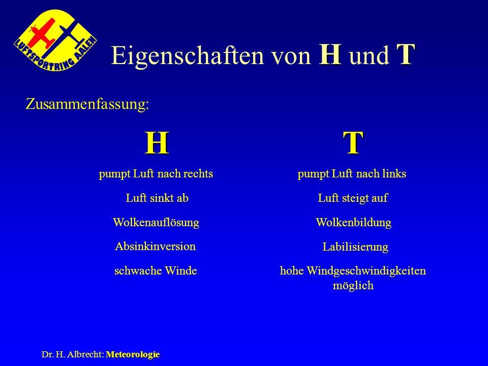 Meteorologie Dr. H. Albrecht: Meteorologie HT Eigenschaften von H und T Zusammenfassung: HT pumpt Luft nach rechtspumpt Luft nach links Luft sinkt abL