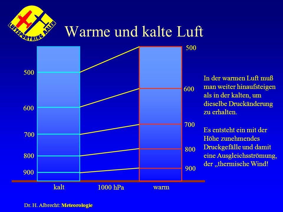 Meteorologie Dr. H. Albrecht: Meteorologie Warme und kalte Luft kaltwarm 1000 hPa 900 800 700 600 500 900 800 700 600 500 In der warmen Luft muß man w
