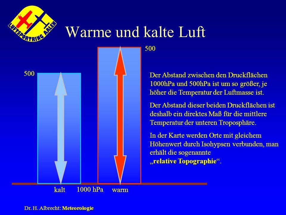 Meteorologie Dr. H. Albrecht: Meteorologie Warme und kalte Luft kaltwarm 1000 hPa 500 Der Abstand zwischen den Druckflächen 1000hPa und 500hPa ist um
