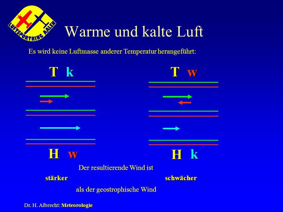 Meteorologie Dr. H. Albrecht: Meteorologie Warme und kalte Luft H Tk w Es wird keine Luftmasse anderer Temperatur herangeführt: H wT k Der resultieren
