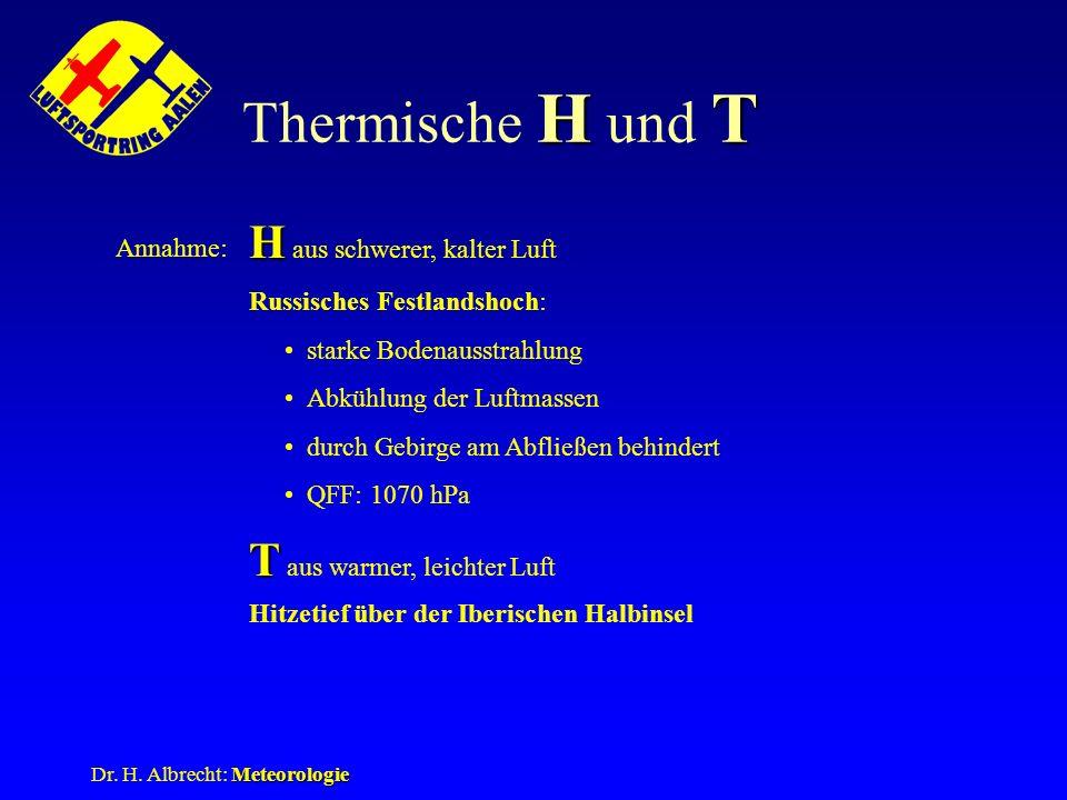 Meteorologie Dr. H. Albrecht: Meteorologie HT Thermische H und T Annahme: H H aus schwerer, kalter Luft T T aus warmer, leichter Luft Russisches Festl