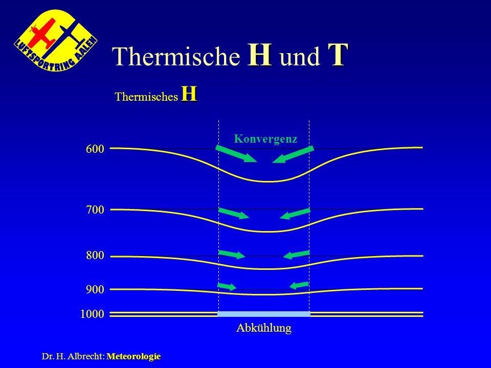 Meteorologie Dr. H. Albrecht: Meteorologie HT Thermische H und T H Thermisches H 1000 900 800 700 600 Abkühlung Konvergenz