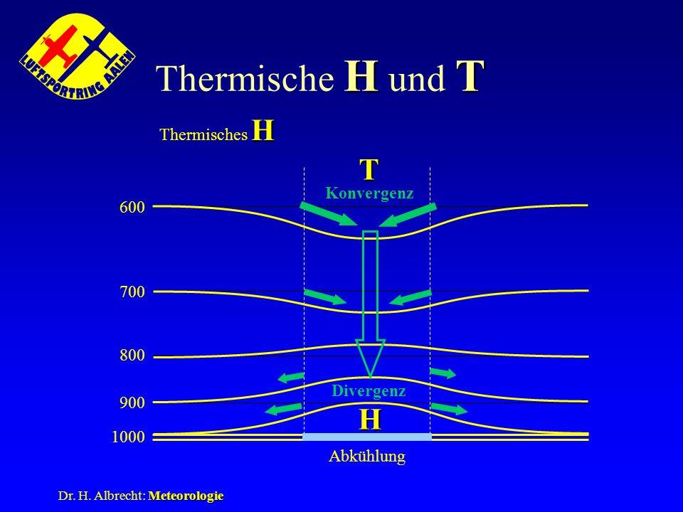 Meteorologie Dr. H. Albrecht: Meteorologie HT Thermische H und T H Thermisches H 1000 900 800 700 600 Abkühlung Konvergenz Divergenz H T