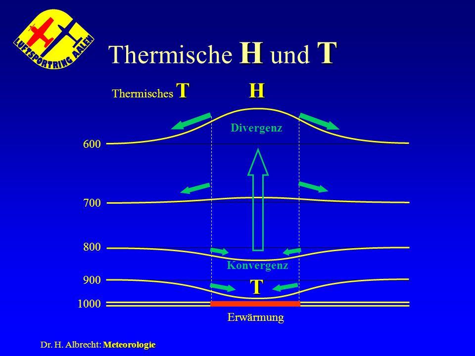 Meteorologie Dr. H. Albrecht: Meteorologie HT Thermische H und T T Thermisches T 1000 900 800 700 600 Erwärmung Divergenz Konvergenz H T