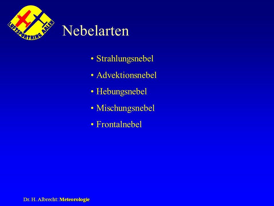 Meteorologie Dr. H. Albrecht: Meteorologie Nebelarten Strahlungsnebel Advektionsnebel Hebungsnebel Mischungsnebel Frontalnebel